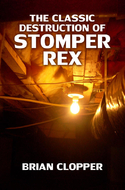 'The Classic Destruction of Stomper Rex' by Brian Clopper