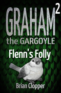 'Graham The Gargoyle 2: Flenn's Folly' by Brian Clopper