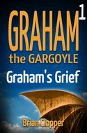'Graham the Gargoyle 1: Graham's Grief' by Brian Clopper