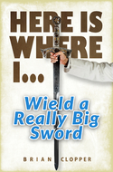 'Here Is Were I . . . Wield a Really Big Sword' by Brian Clopper